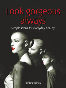 Look gorgeous always: Simple ideas for everyday beauty