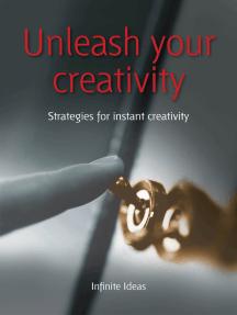 Unleash your creativity: Strategies for instant creativity