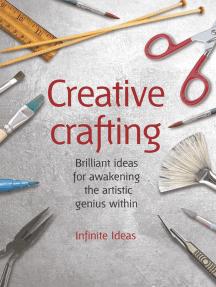Creative crafting: 52 brilliant ideas for awakening the artistic genius within