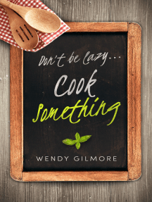 Don't be Lazy…Cook Something: Come on You Can Do It!