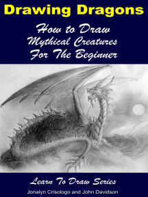 Drawing Dragons: How to Draw Mythical Creatures for the Beginner