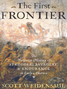The First Frontier: The Forgotten History of Struggle, Savagery, and Endurance in Early America'