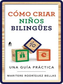 Como criar ninos bilingues (Raising Bilingual Children Spanish edition): Una guia practica