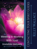 Contacting Your Spirit Guides - Meeting and Working With Your Invisible Helpers