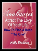 "Soul Mates - Attract The Love Of Your Life - How To Find And Keep ""The One"""
