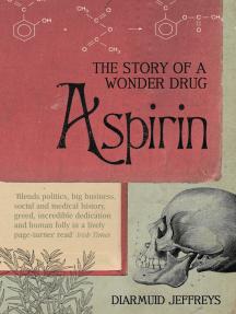 Aspirin: The Extraordinary Story of a Wonder Drug