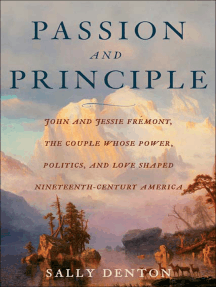 Passion and Principle: John and Jessie Fremont, the Couple Whose Power, Politics, and Love Shaped Nineteenth-Century Americ