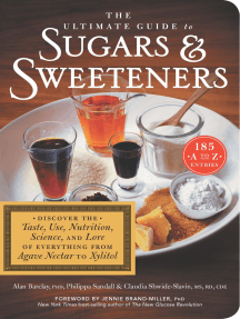 The Ultimate Guide to Sugars and Sweeteners: Discover the Taste, Use, Nutrition, Science, and Lore of Everything from Agave Nectar to Xylitol