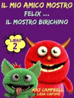 Il Mio Amico Mostro - Libro 2 - Felix ... Il Mostro Birichino