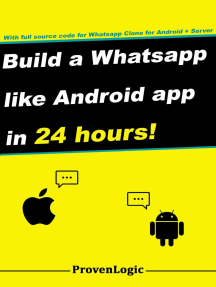 Build a Whatsapp Like App in 24 Hours: Create a Cross-Platform Instant Messaging for Android