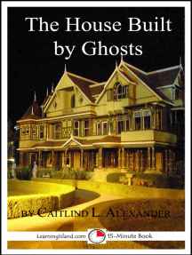 The House Built By Ghosts: The Strange Tale of the Winchester Mystery House