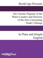 The Chester Pageant of the Water-Leaders and Drawers of the Dee Concerning Noah's Deluge In Plain and Simple English