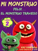 Mi Monstruo - Libro 2 - Félix... el Monstruo Travieso