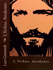 I, Yeshua.: Awakener.