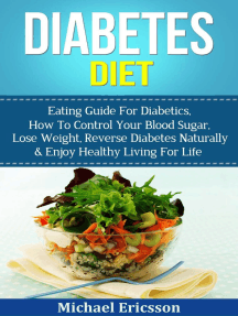 Diabetes Diet: Eating Guide For Diabetics, How To Control Your Blood Sugar, Lose Weight, Reverse Diabetes Naturally & Enjoy Healthy Living For Life
