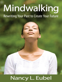 Mindwalking: Rewriting Your Past to Create Your Future