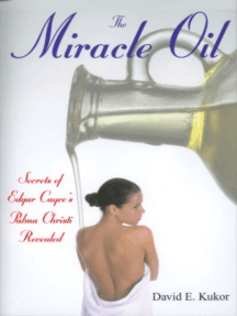 The Miracle Oil: Secrets of Edgar Cayce's Palma Christi Revealed