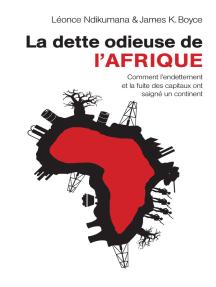 La dette odieuse de l'Afrique: Comment l'endettement et la fuite des capitaux ont saigné un continent
