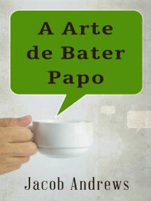 A Arte De Bater Papo: Construindo Relacionamentos De Sucesso