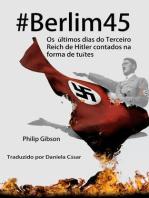 #berlim45 - Os Últimos Dias Do Terceiro Reich De Hitler Contados Na Forma De Tuítes