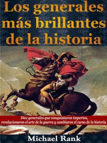 Los Generales Más Brillantes De La Historia.