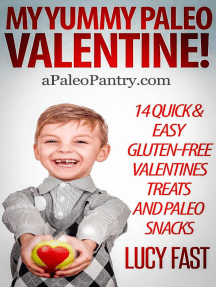My Yummy Paleo Valentine! Kid Tested, Mom Approved - 14 Quick & Easy Gluten-Free Valentines Treats and Paleo Snacks: Paleo Diet Solution Series