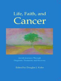 Life, Faith, and Cancer: Jewish Journeys Through Diagnosis, Treatment, and Recovery