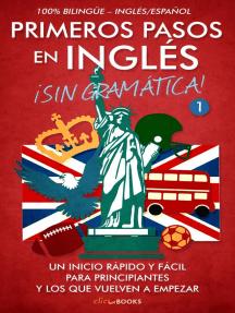 Primeros Pasos en Inglés ¡Sin Gramática!: Un Inicio Rápido y Fácil: Primeros pasos en inglés, #1
