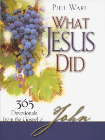 What Jesus Did: 365 Devotionals from the Gospel of John