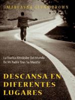 Descansa En Diferentes Lugares:  La Vuelta Alrededor Del Mundo De Mi Padre Tras Su Muerte.