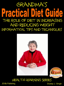 Grandma's Practical Diet Guide: The Role of Diet in Increasing and Reducing Weight Information, Tips and Techniques