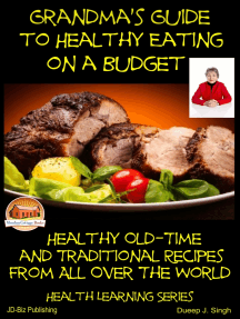 Grandma's Guide to Healthy Eating on a Budget: Healthy Old-Time and Traditional Recipes From All Over The World
