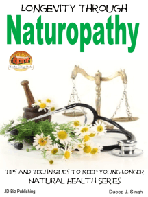 Longevity Through Naturopathy: Tips and Techniques to Keep Young Longer