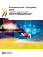 Les femmes et l'entreprise 2014 : Accélérer le développement de l'entreprenariat dans la région Afrique du Nord et Moyen-Orient