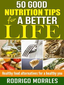 50 Good Nutrition Tips for a Better Life: Healthy Food Alternatives for a Healthy You