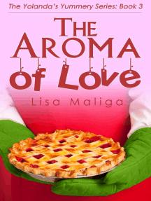The Aroma of Love: The Yolanda's Yummery Series, #3