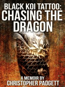 Black Koi Tattoo: Chasing the Dragon, A Memoir