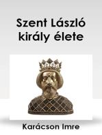 Szent László király élete