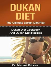 Dukan Diet: The Ultimate Dukan Diet Plan: Dukan Diet Cookbook And Dukan Diet Recipes