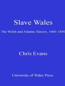 Slave Wales: The Welsh and Atlantic Slavery, 1660-1850