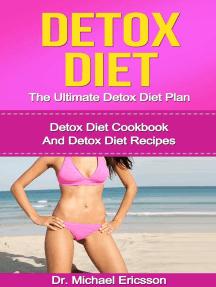 Detox Diet: The Ultimate Detox Diet Plan: Detox Diet Cookbook And Detox Diet Recipes