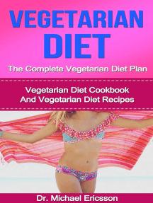 Vegetarian Diet: The Complete Vegetarian Diet Plan: Vegetarian Diet Cookbook And Vegetarian Diet Recipes