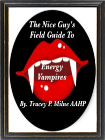 The Nice Guy's Field Guide To Energy Vampires