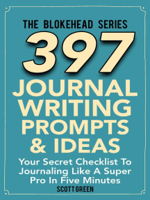 397 Journal Writing Prompts & Ideas : Your Secret Checklist To Journaling Like A Super Pro In Five Minute: The Blokehead Success Series