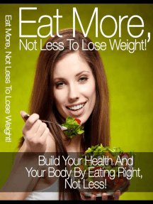 Eat More: Not Less To Lose Weight