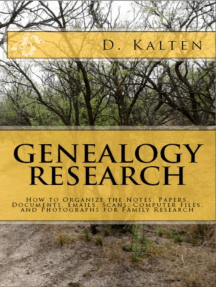 GENEALOGY RESEARCH How to Organize the Notes, Papers, Documents, Emails, Scans, Computer Files, and Photographs for Family Research