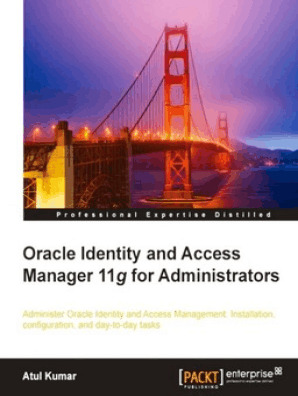 Oracle Identity and Access Manager 11g for Administrators by Atul Kumar -  Read Online
