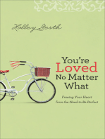 You're Loved No Matter What: Freeing Your Heart from the Need to Be Perfect