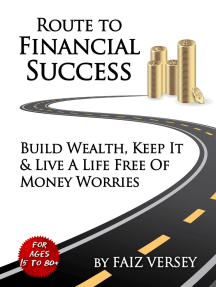Route to Financial Success: Build Wealth, Keep It and Live a Life Free of Money Worries