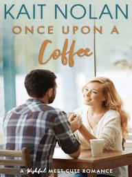 Once Upon A Coffee (Meet Cute Romance)
